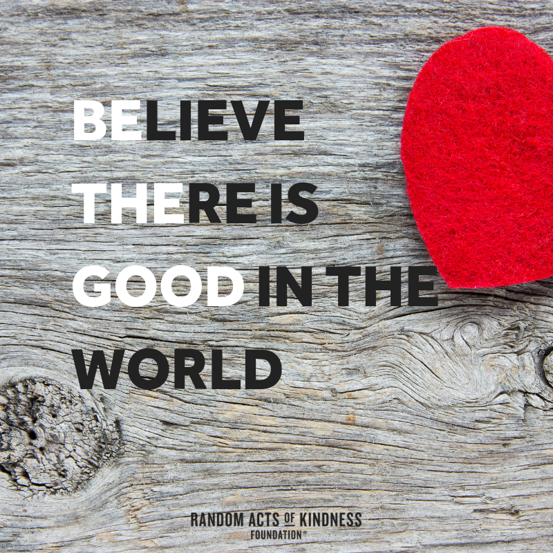 kindess believe there is good in the world
